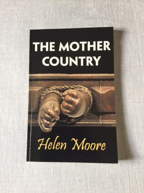 BOOK COVER IMAGE - HELEN MOORE 'THE MOTHER COUNTRY'